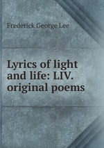 Lyrics of light and life: LIV. original poems