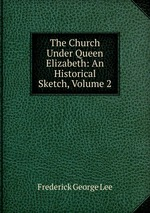 The Church Under Queen Elizabeth: An Historical Sketch, Volume 2