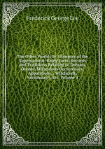 The Other World; Or, Glimpses of the Supernatural: Being Facts, Records and Traditions Relating to Dreams, Omens, Miraculous Occurrences, Apparitions, . Witchcraft, Necromancy, Etc, Volume 1