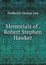 Memorials of . Robert Stephen Hawker