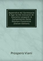 Appendice All` Epistolario E Agli Scritti Giovanili Di Giacomo Leopardi: A Compimento Delle Edizioni Fiorentine (Italian Edition)