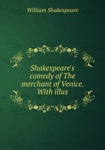 Shakespeare`s comedy of The merchant of Venice. With illus