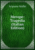 Merope: Tragedia (Italian Edition)