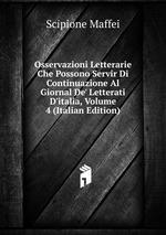 Osservazioni Letterarie Che Possono Servir Di Continuazione Al Giornal De` Letterati D`italia, Volume 4 (Italian Edition)