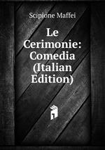 Le Cerimonie: Comedia (Italian Edition)