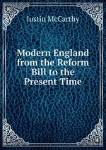 Modern England from the Reform Bill to the Present Time