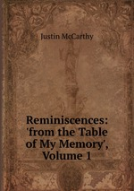 Reminiscences: `from the Table of My Memory`, Volume 1