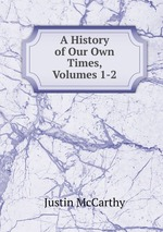 A History of Our Own Times, Volumes 1-2