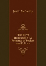 """The Right Honourable"": A Romance of Society and Politics"