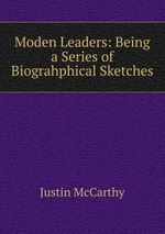 Moden Leaders: Being a Series of  Biograhphical Sketches