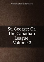 St. George; Or, the Canadian League, Volume 2