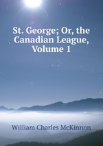 St. George; Or, the Canadian League, Volume 1