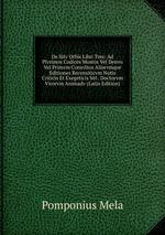 De Sitv Orbis Libri Tres: Ad Plvrimos Codices Mostos Vel Denvo Vel Primvm Consvltos Aliorvmqve Editiones Recensiticvm Notis Criticis Et Exegeticis Vel . Doctorvm Virorvm Animadv (Latin Edition)
