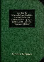Der Tag Zu Schmalkalden Und Die Schmalkaldischen Artikel Drawn Up by M. Luther. with the Text. (German Edition)