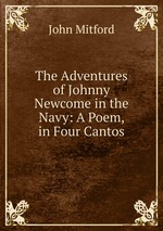 The Adventures of Johnny Newcome in the Navy: A Poem, in Four Cantos