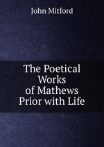 The Poetical Works of Mathews Prior with Life