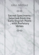 Sacred Specimens: Selected from the Early English Poets ; with Prefatory Verses