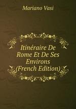 Itinraire De Rome Et De Ses Environs (French Edition)