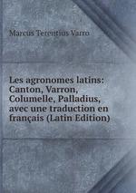 Les agronomes latins: Canton, Varron, Columelle, Palladius, avec une traduction en franais (Latin Edition)