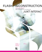 Flash Deconstruction: The process, Design, and Actionscript Of Juxt Interactive. На английском языке