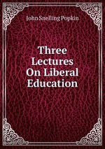 Three Lectures On Liberal Education