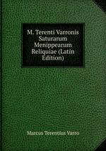 M. Terenti Varronis Saturarum Menippearum Reliquiae (Latin Edition)