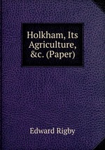 Holkham, Its Agriculture, &c. (Paper)