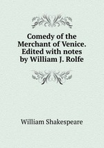 Comedy of the Merchant of Venice. Edited with notes by William J. Rolfe