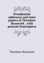 an introduction to the presidency of theodore roosevelt Articles and editorials by president theodore roosevelt editorials and articles written by theodore roosevelt an introduction to american literature.