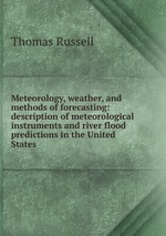Meteorology, weather, and methods of forecasting: description of meteorological instruments and river flood predictions in the United States