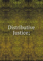 distributive justice The economic, political, and social frameworks that each society has—its laws, institutions, policies, etc—result in different distributions of benefits and burdens across members of the society.