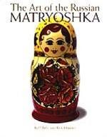 The Art of the Russian Matryoshka. Искусство русской матрешки. Альбом