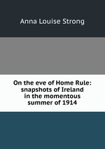 Купить книгу Anna Louise Strong On the eve of Home Rule: snapshots of