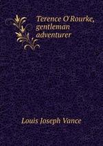 Terence O`Rourke, gentleman adventurer