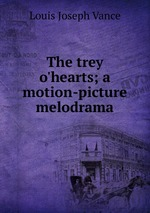 The trey o`hearts; a motion-picture melodrama