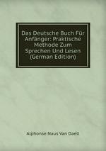 Das Deutsche Buch Fr Anfnger: Praktische Methode Zum Sprechen Und Lesen (German Edition)