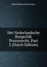 Het Nederlandsche Burgerlijk Procesrecht, Part 5 (Dutch Edition)