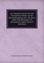 De Tweede Kamer En De Verzoekschriften of De Beraadslaging Van 28 April 1856 Met Bijlagen En Aanteekeningen (Dutch Edition)