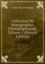 Collection De Monographies Ethnographiques, Volume 1 (French Edition)