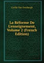 La Rforme De L`enseignement, Volume 2 (French Edition)