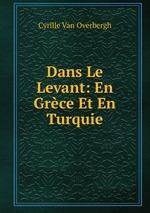 Dans Le Levant: En Grce Et En Turquie