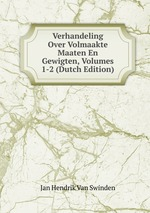 Verhandeling Over Volmaakte Maaten En Gewigten, Volumes 1-2 (Dutch Edition)
