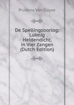 De Spellingsoorlog: Luimig Heldendicht, in Vier Zangen (Dutch Edition)