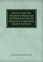Proeve Over De Middelen Waardoor De Waarheid Wordt Gekend En Gestaafd (Dutch Edition)