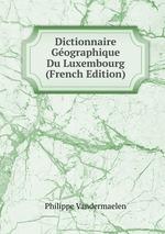 Dictionnaire Gographique Du Luxembourg (French Edition)