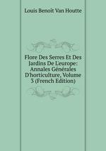 Flore Des Serres Et Des Jardins De L`europe: Annales Gnrales D`horticulture, Volume 3 (French Edition)