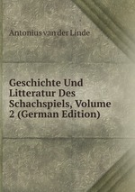 Geschichte Und Litteratur Des Schachspiels, Volume 2 (German Edition)