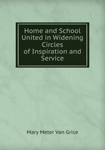 Home and School United in Widening Circles of Inspiration and Service