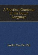 A Practical Grammar of the Dutch Language
