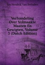 Verhandeling Over Volmaakte Maaten En Gewigten, Volume 3 (Dutch Edition)